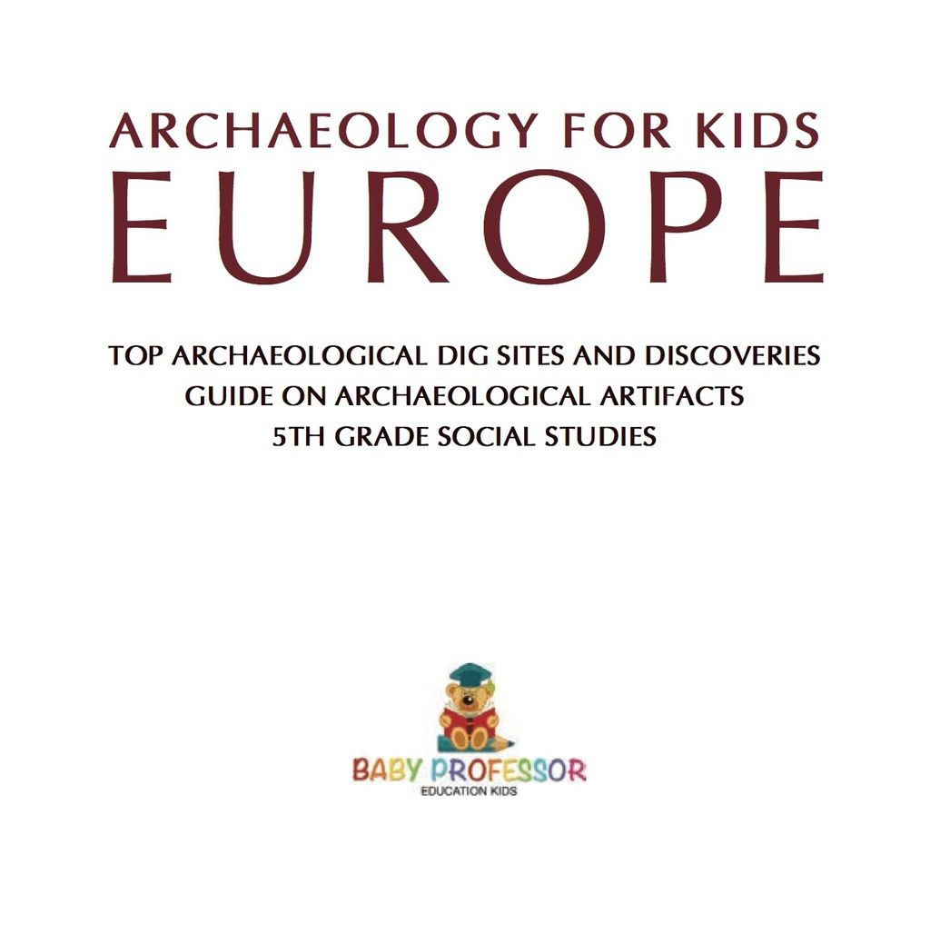 Top Archaeological Dig Sites and Discoveries 5th Grade Social Studies Asia Archaeology for Kids Guide on Archaeological Artifacts