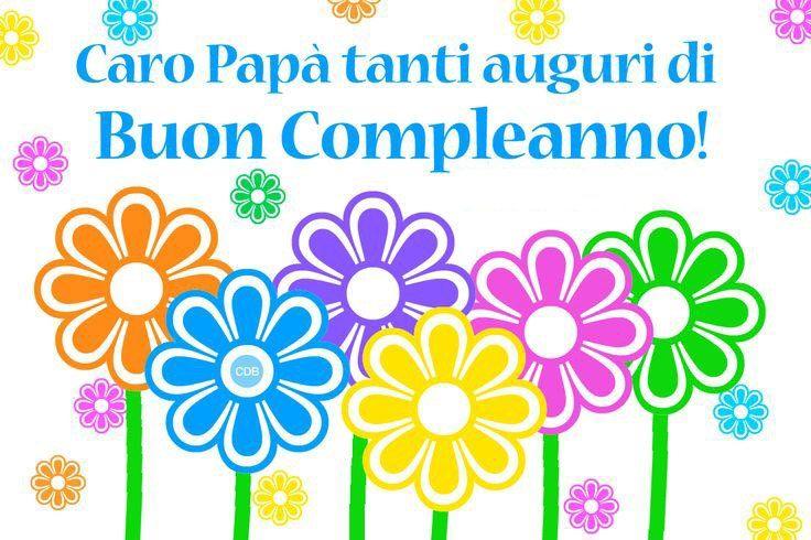 Caro Papa Tanti Auguri Di Buon Compleanno Auguri Di Buon Compleanno Buon Compleanno Compleanno