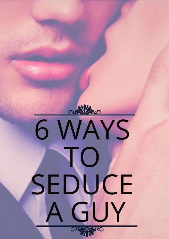 6 Ways TO SEDUCE a Guy & make him crazy