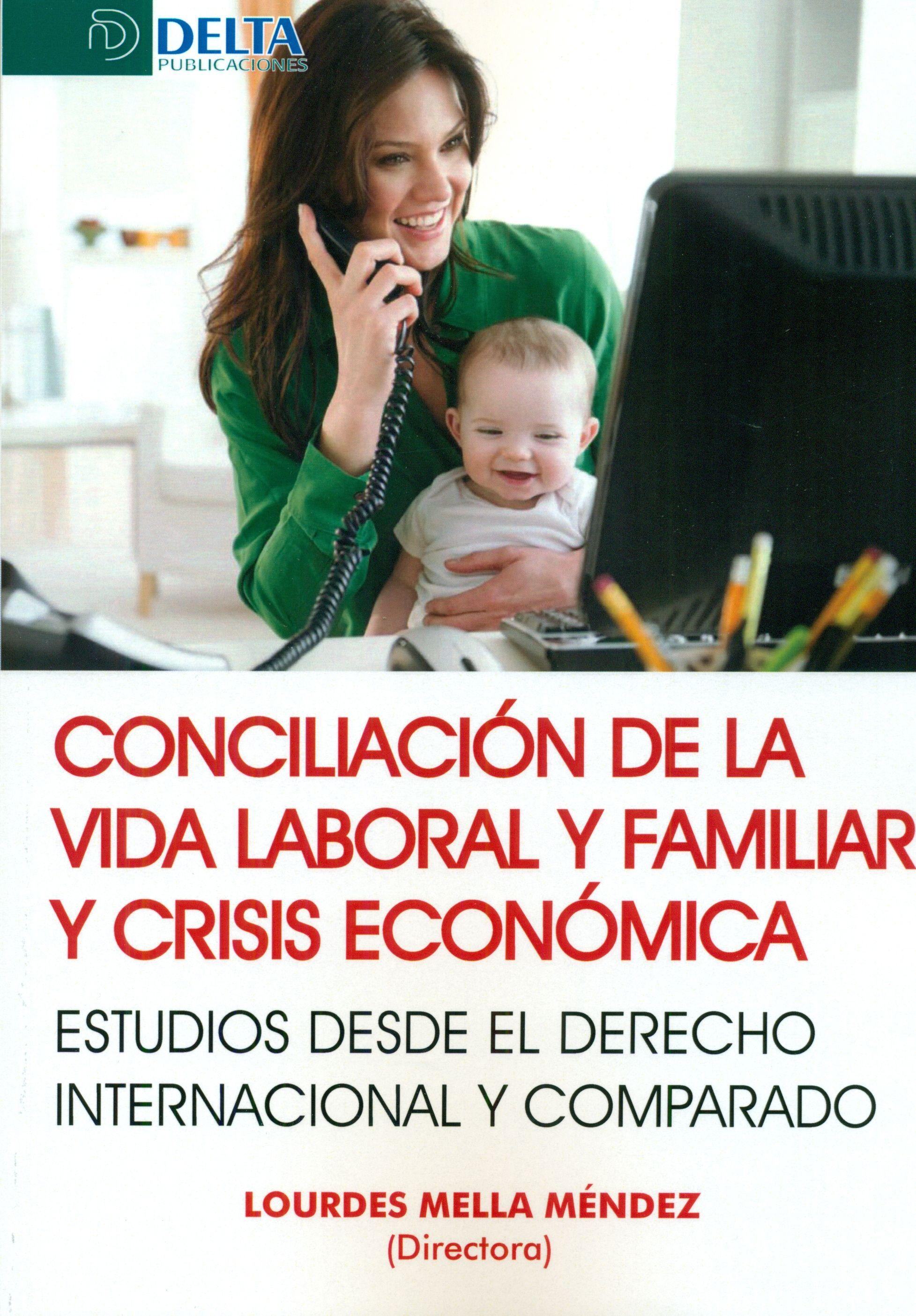Conciliación de la vida laboral y familiar y crisis económica : estudios desde el derecho internacional y comparado / Lourdes Mella Méndez (directora) Delta, 2015