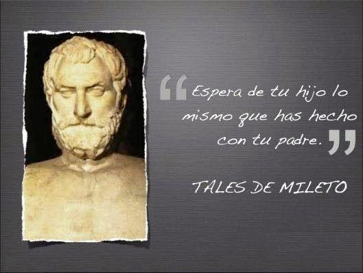 Tales De Mileto Espera De Tu Hijo Lo Mismo Que Has Hecho