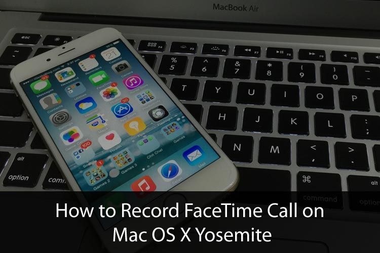 How to record facetime calls on mac os x yosemite