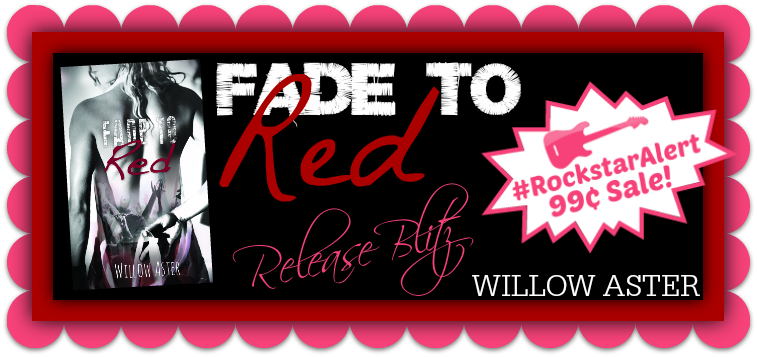 RELEASE BLITZ & $100 GIVEAWAY: Fade To Red by Willow Aster - #RockstarAlert - 99¢ Sale! - iScream Books