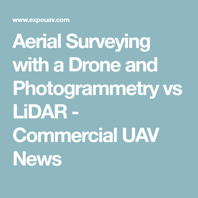 Aerial Surveying with a Drone and Photogrammetry vs LiDAR