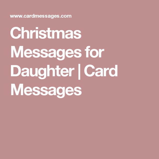 Christmas Messages For Daughter Card Messages Christmas Messages Christmas Greeting Card Messages Christmas Greetings Messages