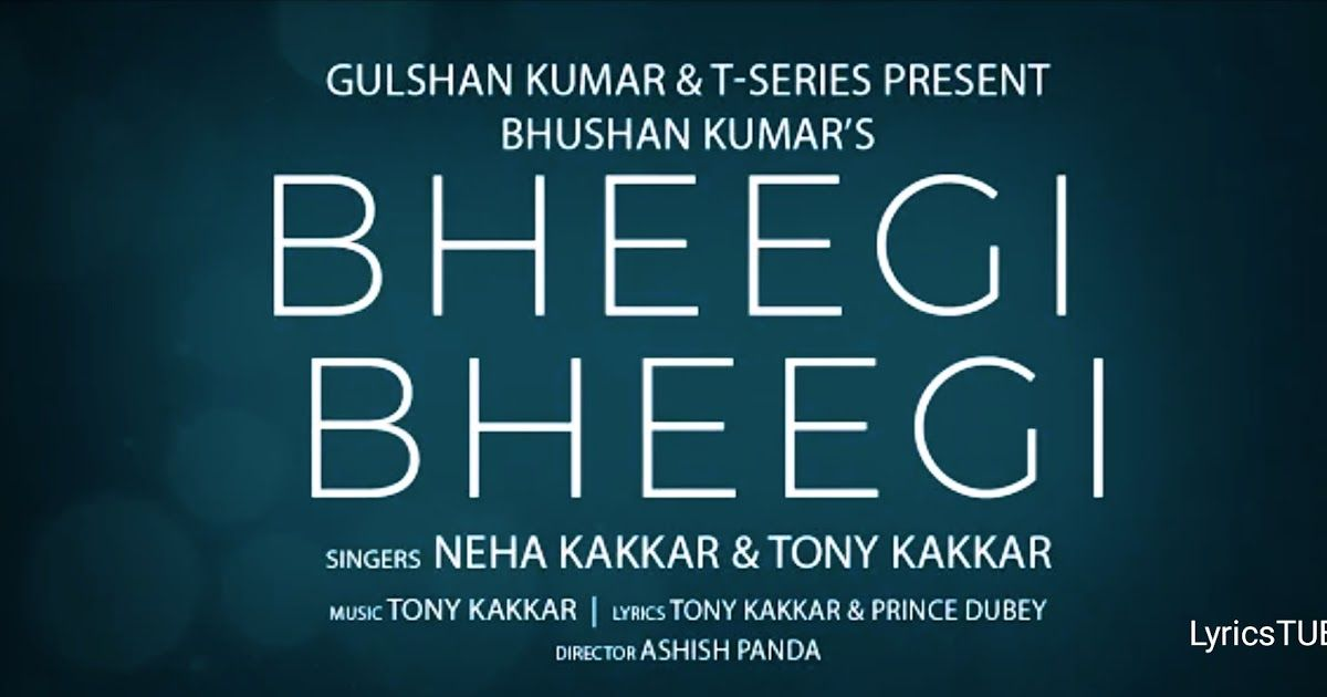 Bheegi Bheegi Lyrics Neha Kakkar Tony Kakkar In 2020 Lyrics Songs Bengali Song