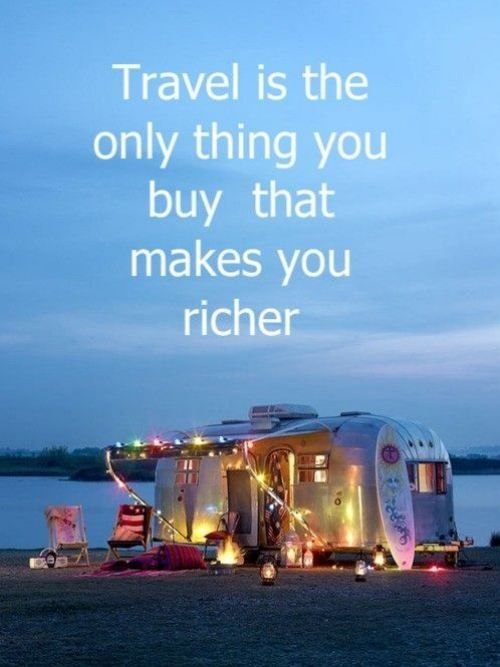 Travel is the only thing you buy that makes you richer, agreed!