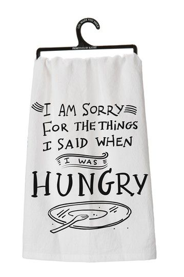 Hungry Tea Towel I M Sorry For The Things I Said When I