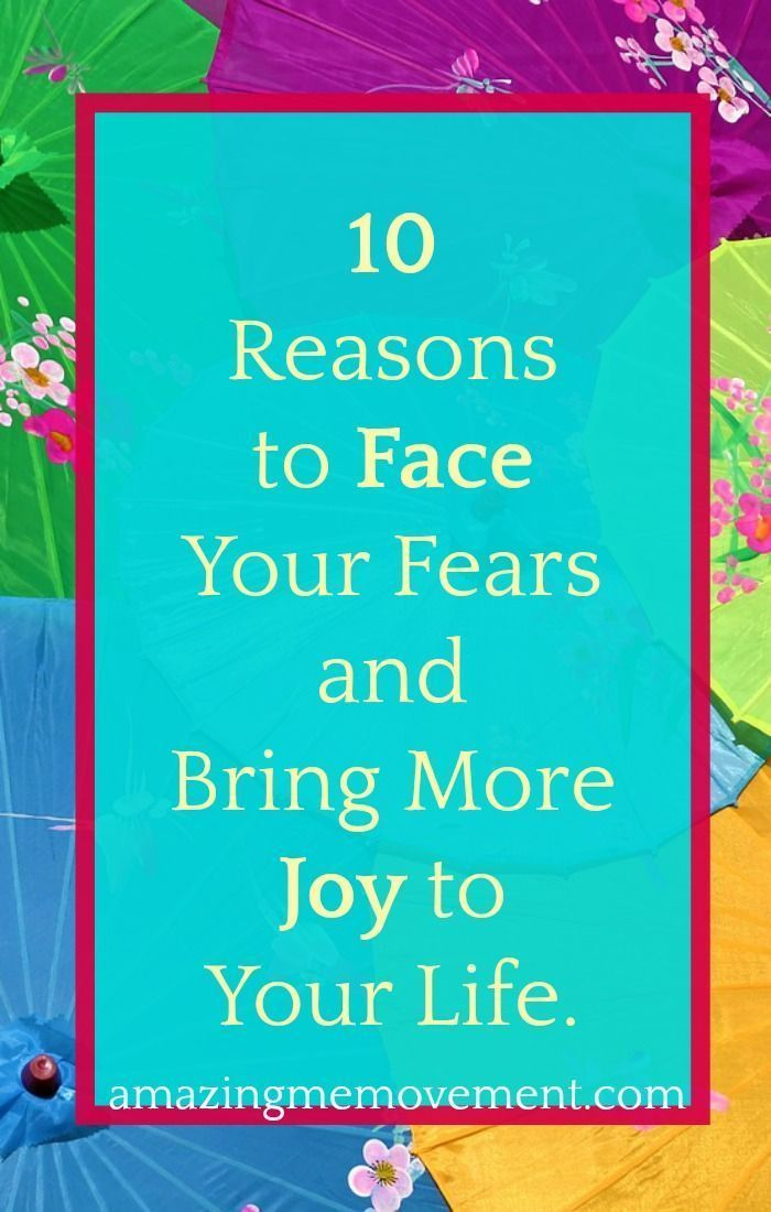 Is fear still stopping you from joy and the life you deserve? Here are 10 reasons to face it now. v
