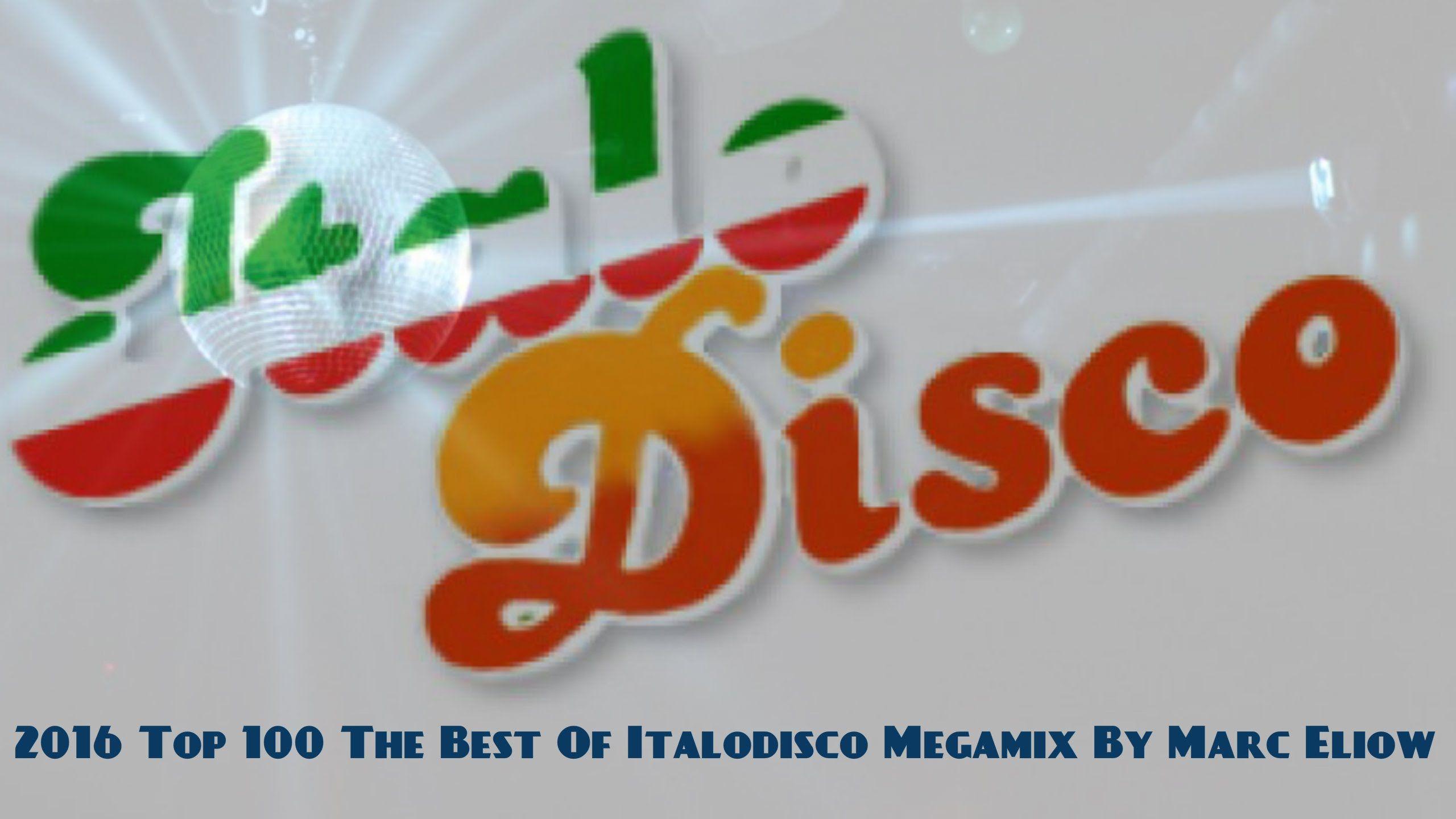 2016 Top 100 The Best Of Italodisco Megamix By Marc Eliow Italo Disco N Music Web High Energy Italo Disco