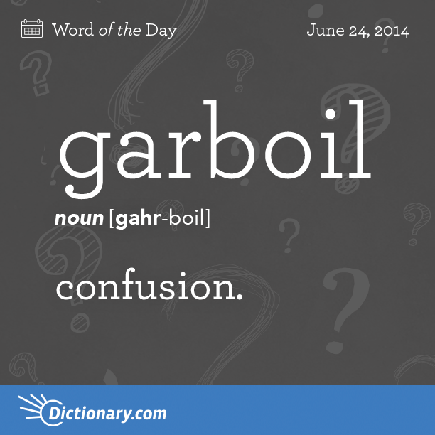 Dictionary.com's Word of the Day - garboil - Archaic. confusion.