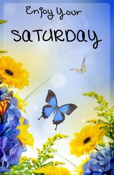 Enjoy Your Saturday Greetings More Good Morning Saturday
