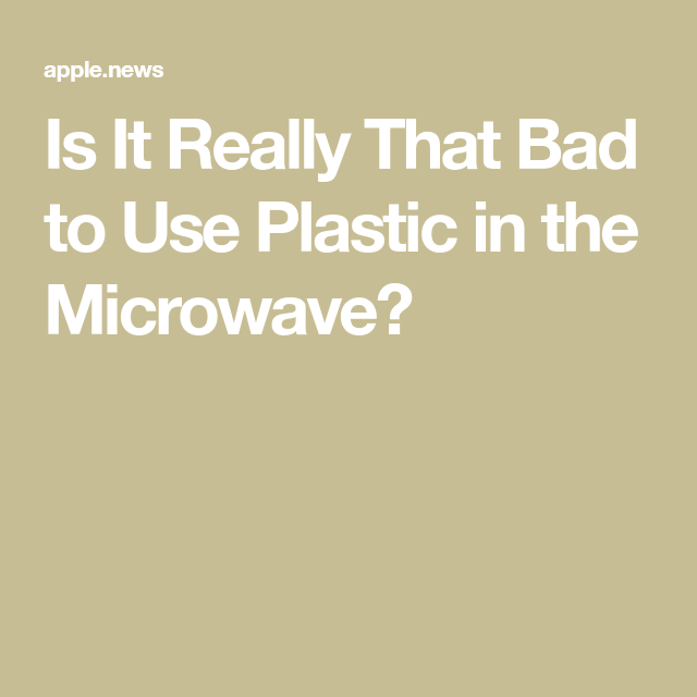 Why Is Microwave Food Bad: Is It Really That Bad To Use Plastic In The Microwave
