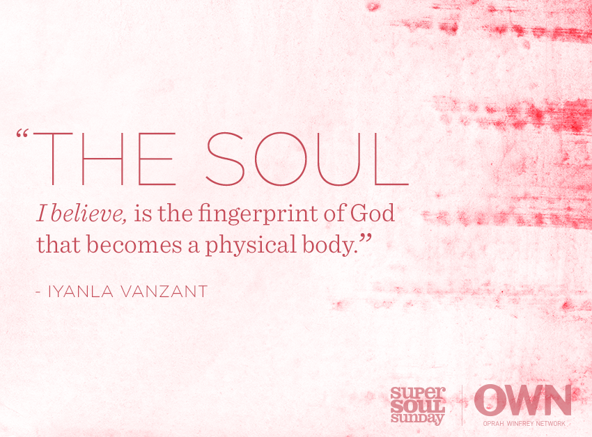 Iyanla Vanzants definition of the soul is breathtaking