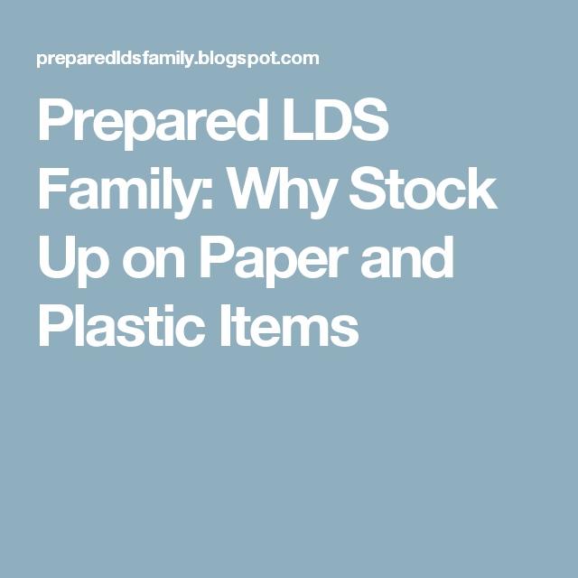 Prepared LDS Family: Why Stock Up on Paper and Plastic Items
