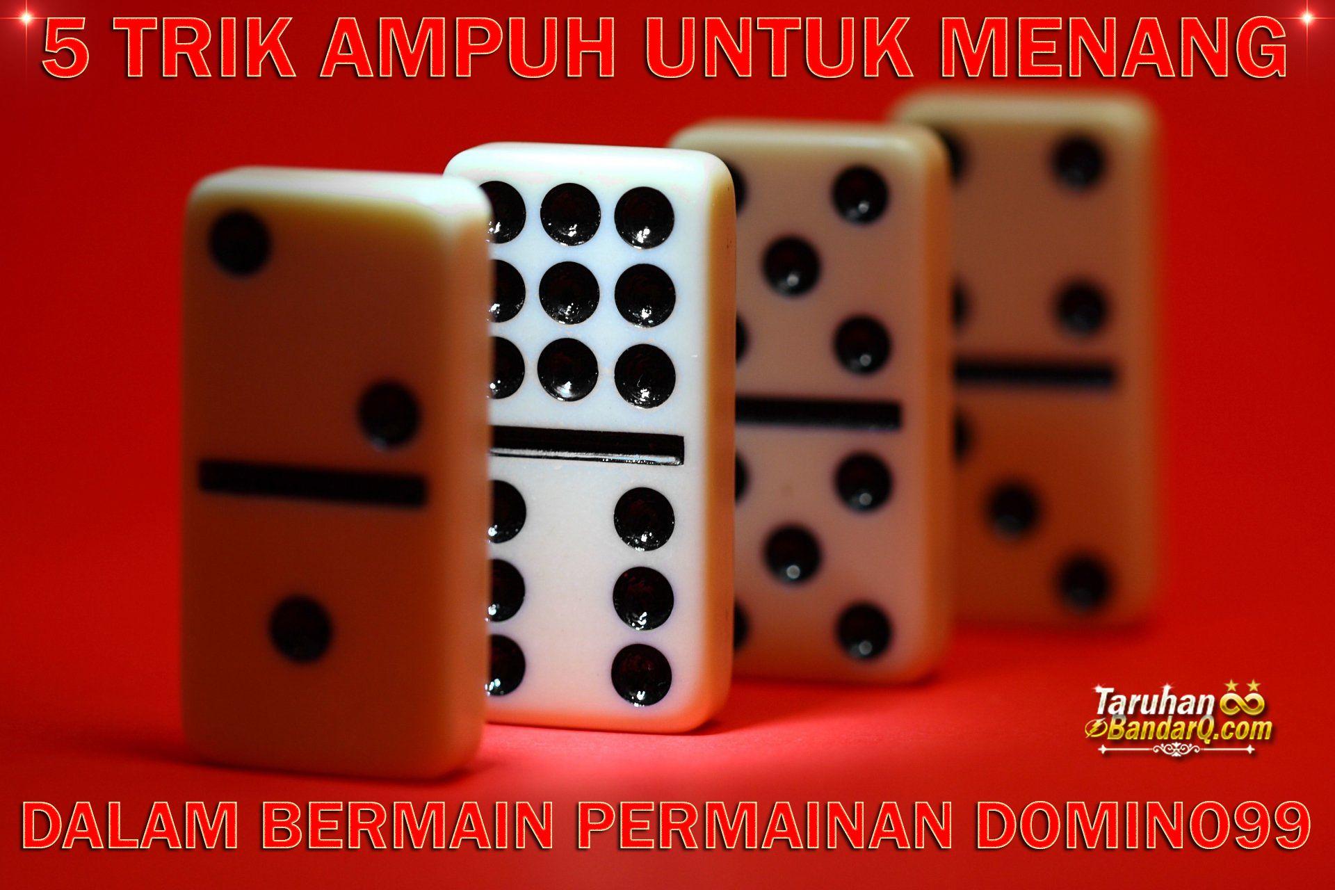 5 Trik Ampuh Untuk Menang Dalam Bermain Permainan Domino99