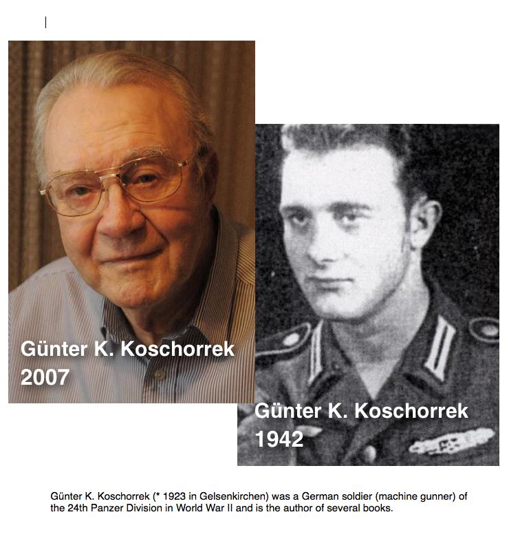 Günter K. Koschorrek (* 1923 in Gelsenkirchen) was a German soldier (machine gunner) of the 24th Panzer Division in World War II and is the author of several books.