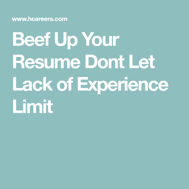 Beef Up Your Resume Dont Let Lack Of Experience Limit
