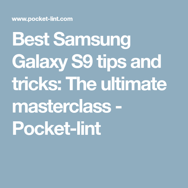 Best Samsung Galaxy S9 tips and tricks: The ultimate
