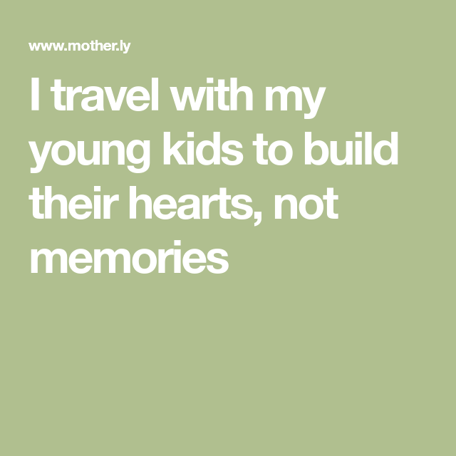How To End Screen Time Without A Struggle Motherly >> I Travel With My Young Kids To Build Their Hearts Not Memories