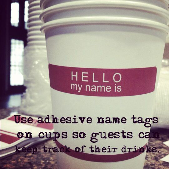 Use adhesive name tags on cups so guests can keep track of