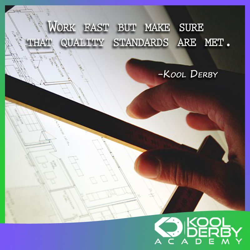 Work fast but make sure that quality standards sre met. - Kool Derby ...
