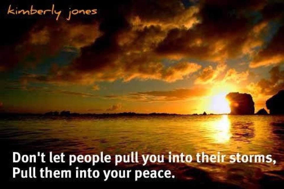 pull them into your peace..I really need to work on this. Thank you, friend :)