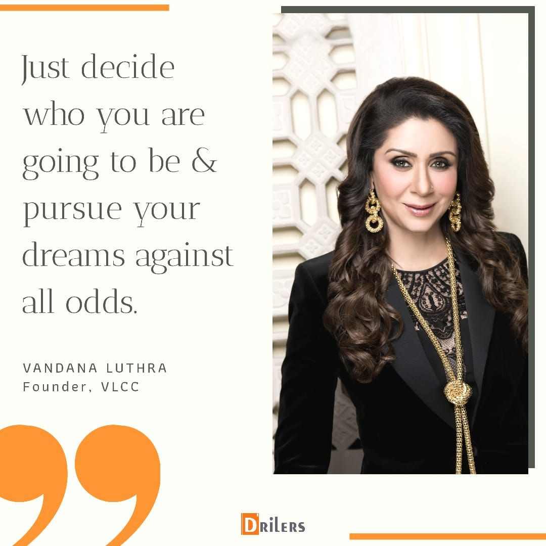 Just Decide Who You Are Going To Be And Pursue Your Dreams Against All Odds Vandana Luthra Vlcc Inspirational Women Indian Women Women