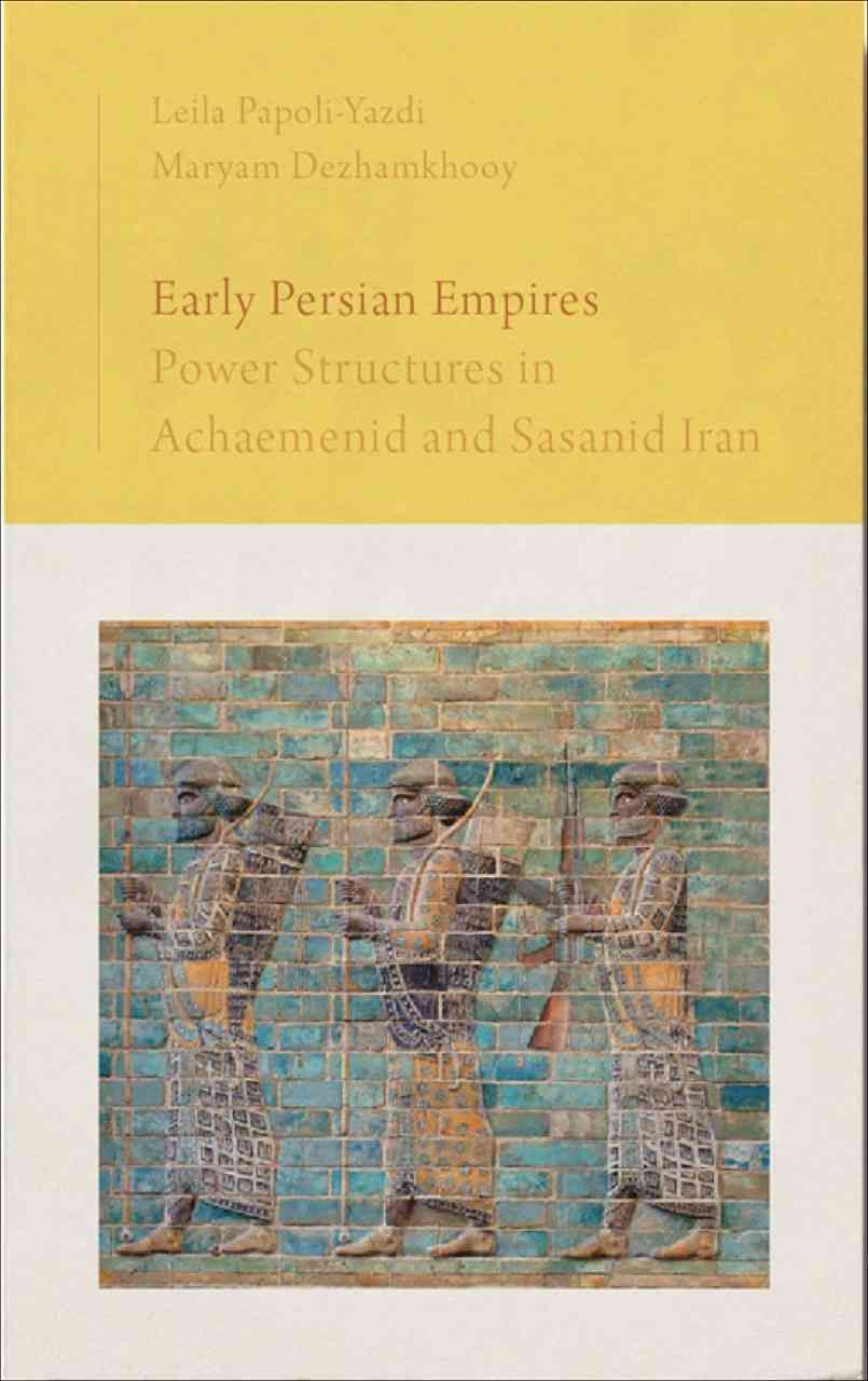 Early Persian Empires: Power Structures in Achaemenid and Sasanid Iran