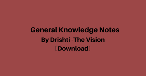 Drishti The Vision General Knowledge Notes for Competitive