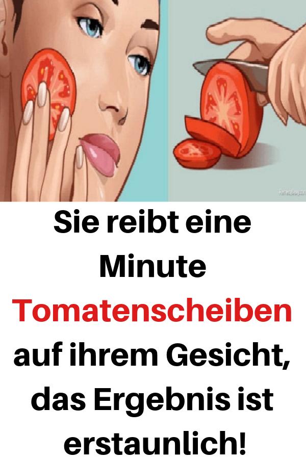Sie reibt sich eine Minute Tomatenscheiben ins Gesicht, das Ergebnis ist erstaunlich …