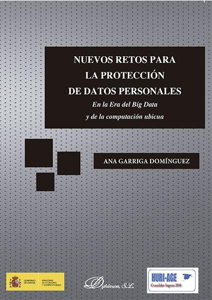 Nuevos retos para la protección de datos personales : en la era del Big Data y de la computación ubicua / Ana Garriga Domínguez
