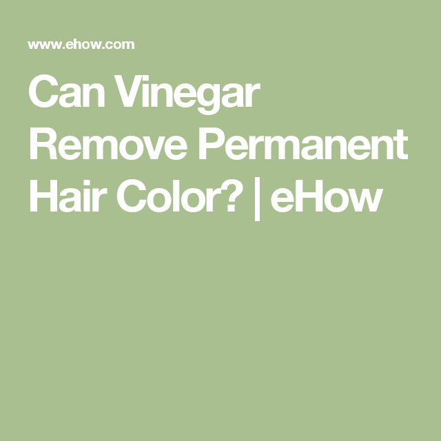 Can Vinegar Remove Permanent Hair Color? | eHow