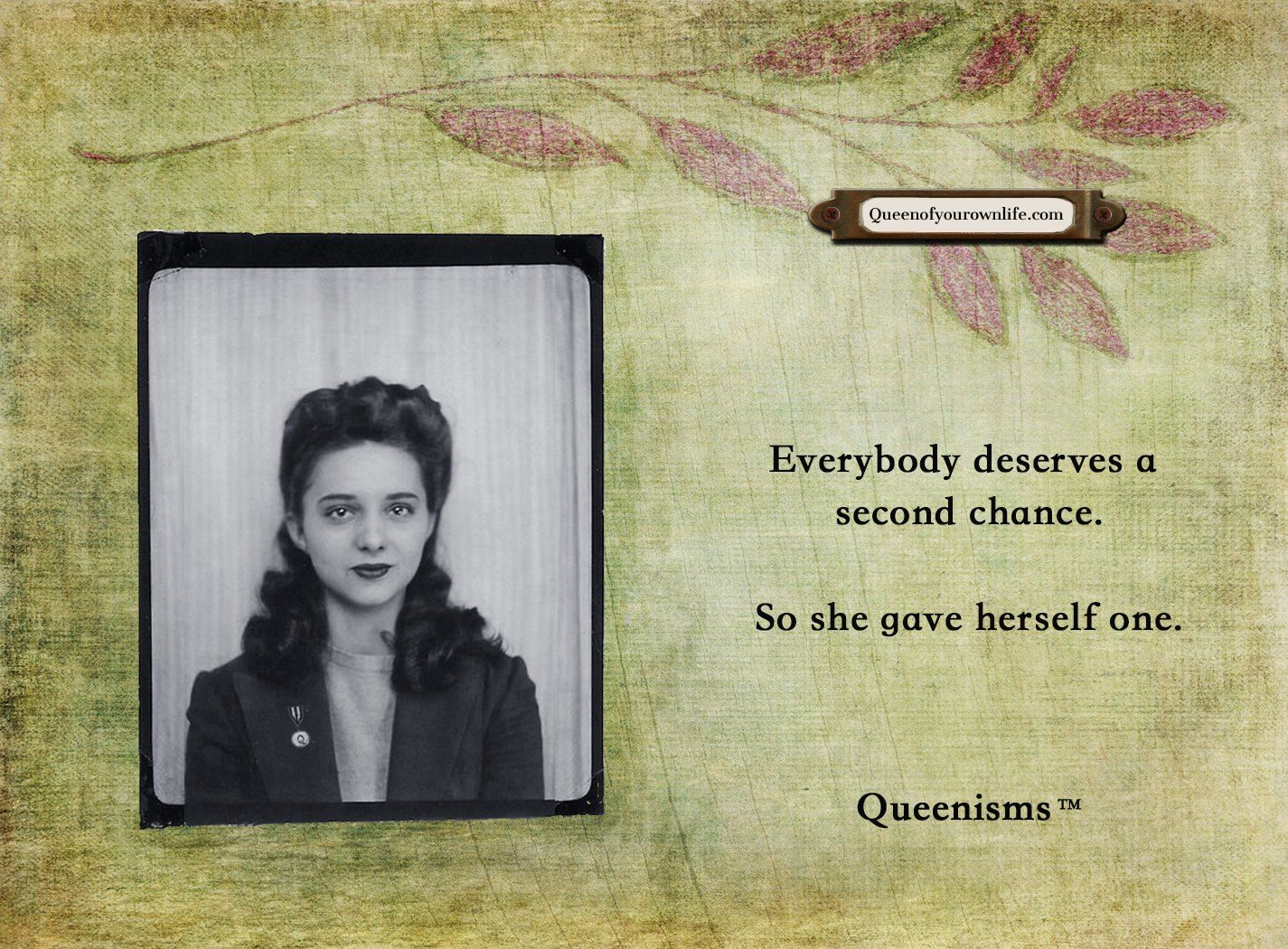 Everybody deserves a second chance  So she gave herself one