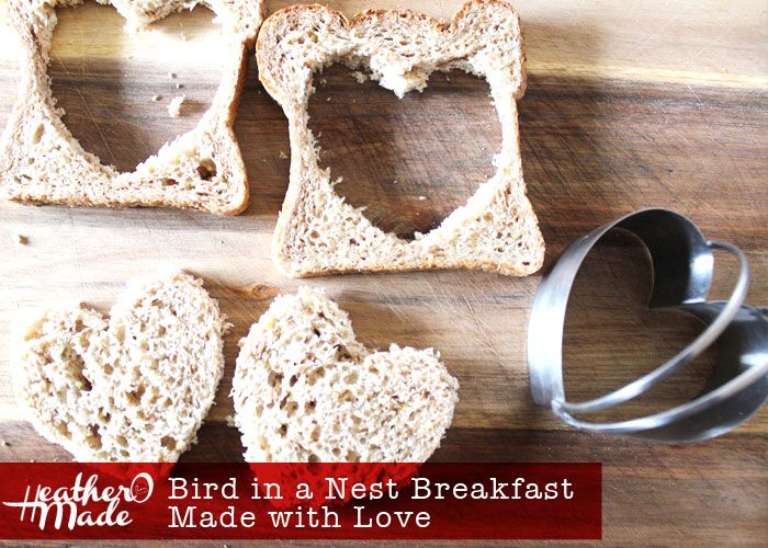 Bird in a Nest Breakfast: Made with Love by HeatherOMade #valentinesday