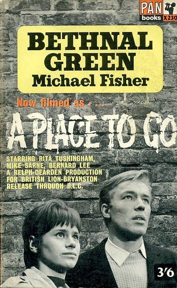Bethnal Green, by Michael Fisher, filmed as A Place to Go, starring Rita Tushingham and Michael Sarne