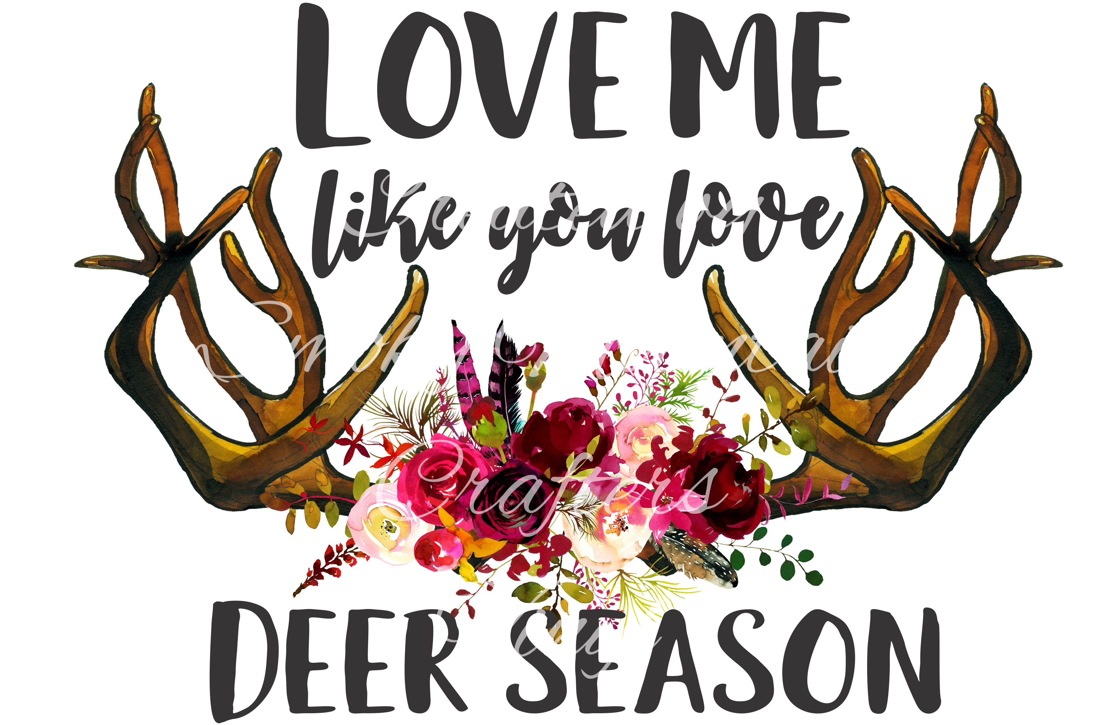 Download Love Me LIke You Love Deer Season, PNG, Sublimation Design ...