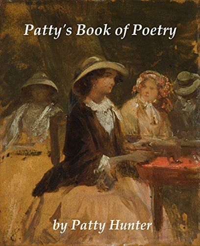 Patty's Book of Poetry by Patty Hunter http://www.amazon.com/dp/B01E4KJ45I/ref=cm_sw_r_pi_dp_I4qexb0VRZWFV