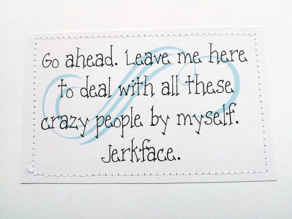 Funny handmade goodbye card Go ahead Leave me here to deal with - farewell card template