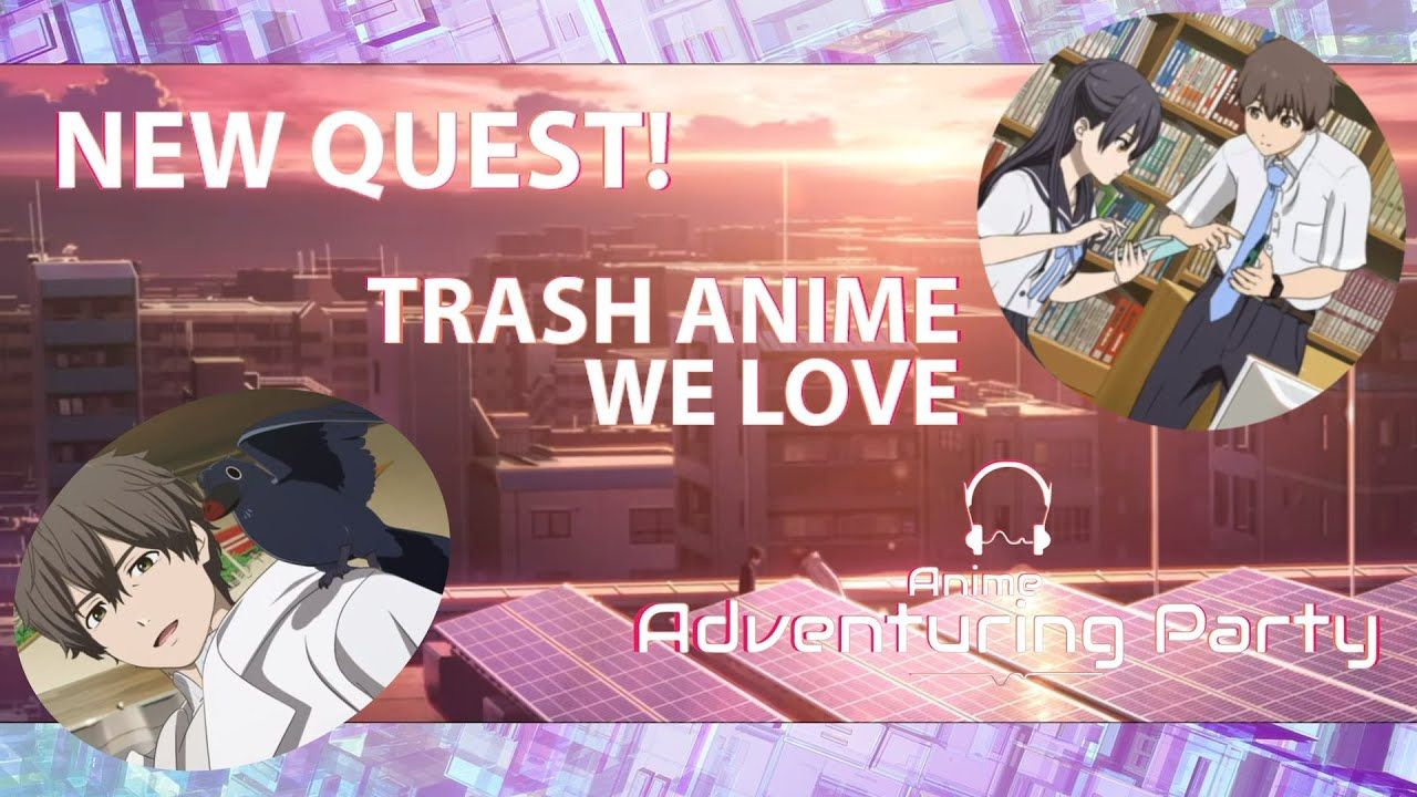 Trash Anime that we Love and Hello World movie review