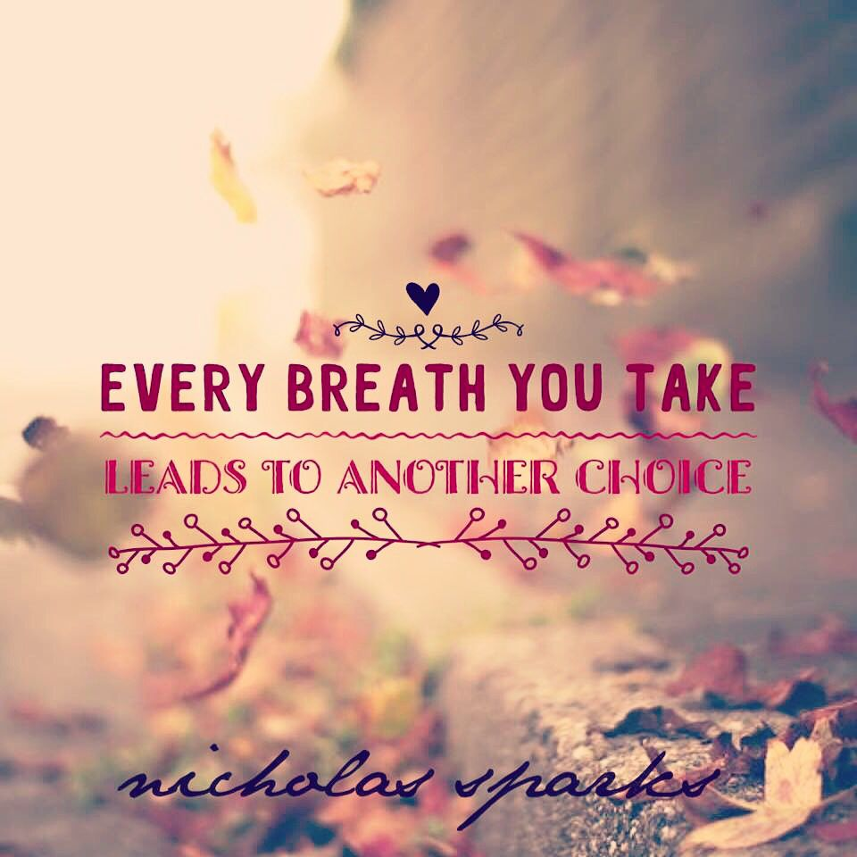 "Nicholas Sparks Quotes Prepossessing Every Breath You Take Leads To Another Choice""  Nicholas Sparks"