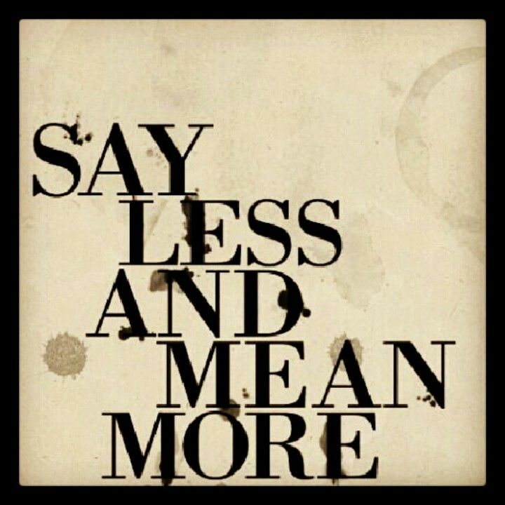 say less mean more wise words pinterest wise words