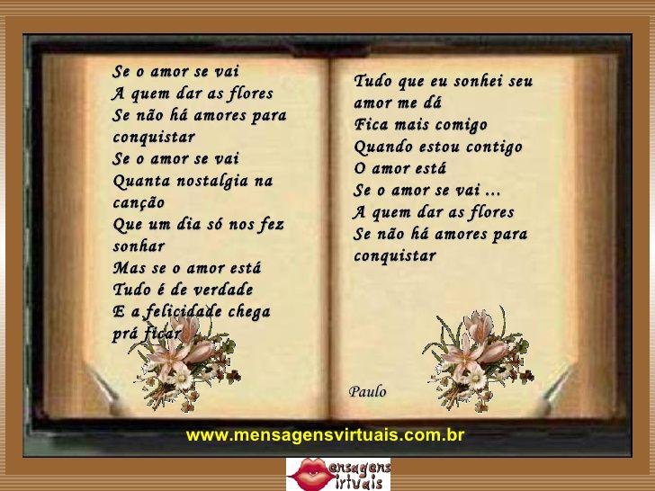 Se o amor se vai   A quem dar as flores   Se não há amores para conquistar   Se o amor se vai   Quanta nostalgia na canç...