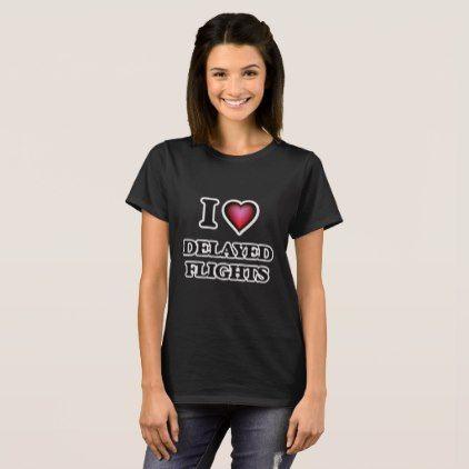 #template - #I love Delayed Flights T-Shirt