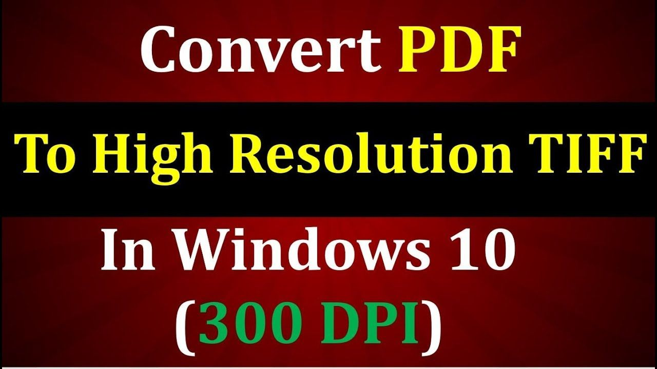 How to Convert PDF to High Resolution TIFF High