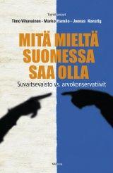 Mitä mieltä Suomessa saa olla : suvaitsevaisto vs. arvokonservatiivit
