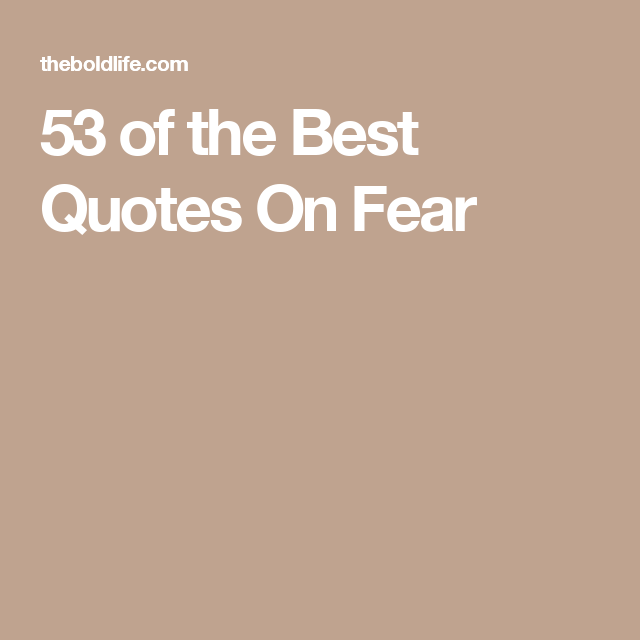 53 of the Best Quotes On Fear