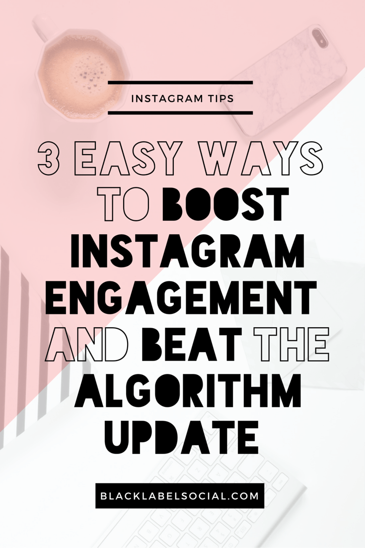 3 Easy Ways to Boost Instagram Engagement and Beat the Algorithm Update