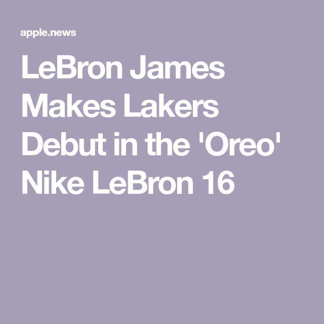 LeBron James Makes Lakers Debut in the  Oreo  Nike LeBron 16 ... 9fdeda436