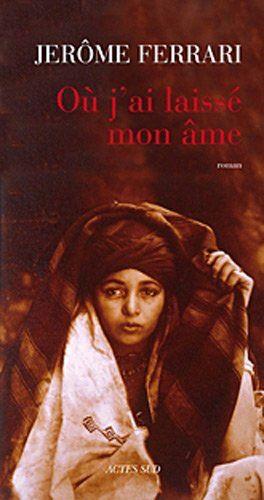 Ou J Ai Laisse Mon Ame Jerome Ferrari Amazon Fr Livres Alger Fille Kabyle Litterature